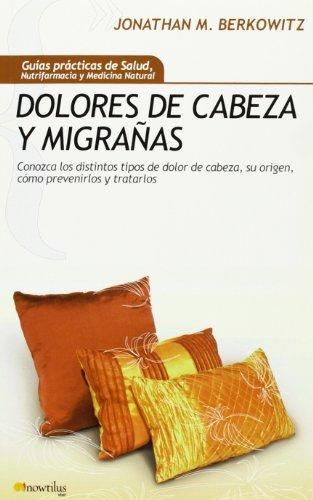 Dolores de cabeza y migrañas: Conozca los: Berkowitz, Jonathan M.