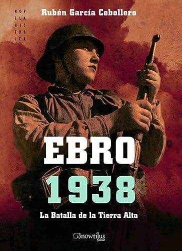 9788497637176: Ebro 1938: La Batalla de la Tierra Alta: 5 (Novela Histórica)