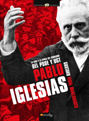 9788497637299: Pablo Iglesias: La vida y la época del fundador del PSOE y UGT. (Historia Incógnita)