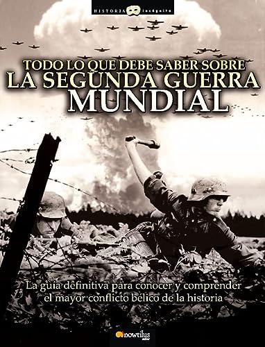 9788497637329: Todo lo que debe saber sobre la Segunda Guerra Mundial: La guía definitiva para conocer y comprender el mayor conflicto bélico de la Historia (Historia Incógnita)