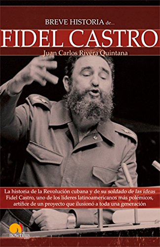 Breve Historia de Fidel Castro (Breve Historia: Juan Carlos Rivera