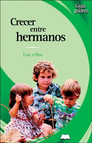 9788497643030: Crecer entre hermanos: Los celos (Guía de padres series)