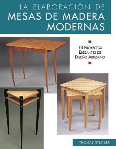 9788497644662: La elaboración de mesas de madera modernas: 18 proyectos elegantes de diseño artesano (Reparar y renovar series)