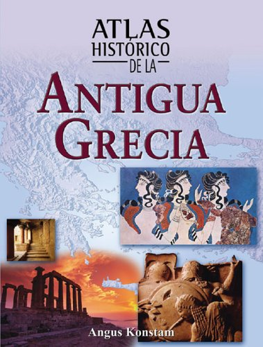 Atlas historico de la antigua Grecia (Atlas historicos): Konstam, Angus