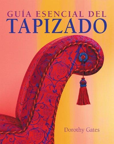 9788497647311: Guia esencial del tapizado (Guías Esenciales Series / Essential Guides)