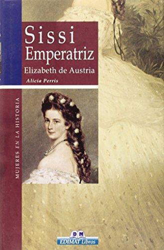 Sissi Emperatriz, Elizabeth de Austria (Mujeres en: Villamor, Alicia Noemi