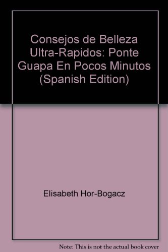 Consejos de Belleza Ultra-Rapidos: Ponte Guapa En Pocos Minutos (Spanish Edition): Elisabeth ...