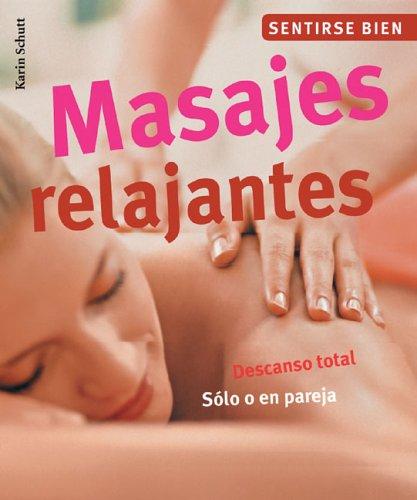 9788497647755: Masajes relajantes: Descanso total. Solo o en pareja (Sentirse bien series)