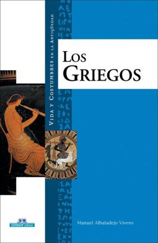 Los griegos (Vida y costumbres en la: Albaladejo Vivero, Manuel