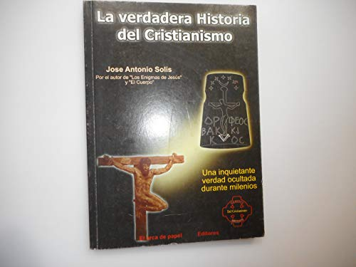 La Verdadera Historia Del Cristianismo: Solís Miranda, José