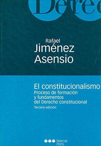 El constitucionalismo proceso de formación y fundamentos: Jiménez Asensio, Rafael