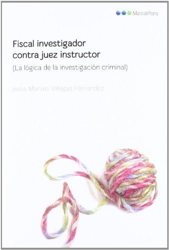 9788497689571: Fiscal investigador contra juez instructor: La lógica de la investigación criminal (Varios)