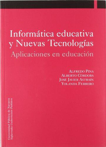 Informática educativa y nuevas tecnologías : aplicaciones: Alfredo Pina Calafi