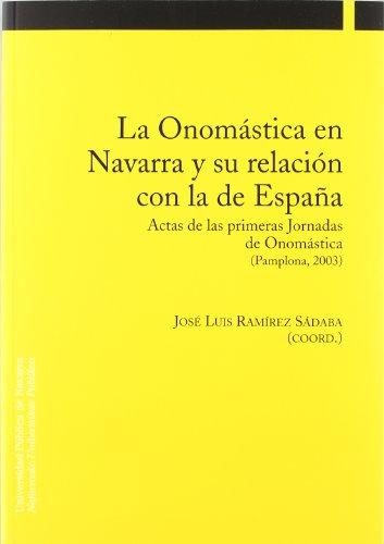 9788497690997: La Onomástica en Navarra y su relación con la de España: Actas de las primeras Jornadas de Onomástica (Pamplona, 2003) (Filología)