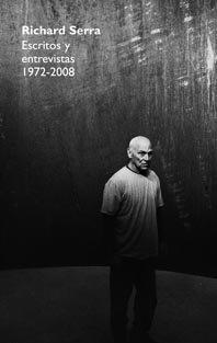 Richard Serra. Escritos y entrevistas 1972-2008 (8497692624) by Serra, Richard