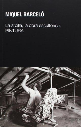 9788497692854: La arcilla, la obra escultórica: PINTURA