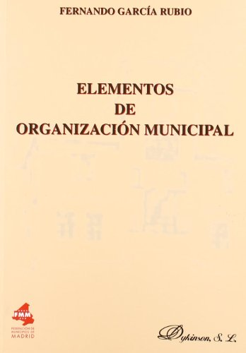ELEMENTOS DE ORGANIZACIÓN MUNICIPAL.: Fernando García Rubio