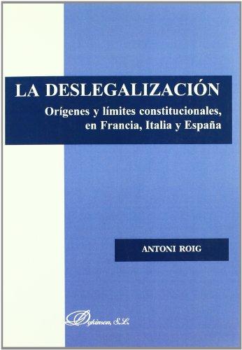 9788497722131: La Deslegalización. Orígenes Y Límites Constitucionales En Francia, Italia Y España