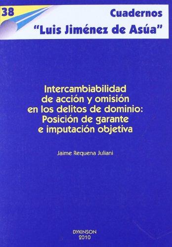 9788497722919: Intercambiabilidad de acción y omisión en los delitos de dominio.: Posición de garante e imputación objetiva. (Cuadernos Luis Jiménez de Asúa)