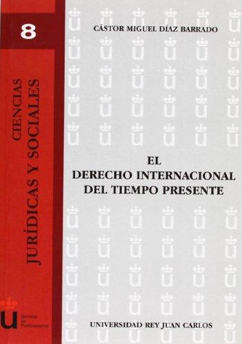 9788497723503: El Derecho Internacional Del Tiempo Presente (Colección Ciencias Jurídicas y Sociales URJC)