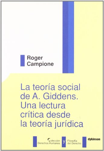 9788497726733: La teoría social de A. Giddens. Una lectura crítica desde la teoría jurídica (Colección Derechos Humanos y Filosofía del Derecho)