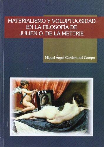 MATERIALISMO Y VOLUPTUOSIDAD EN LA FILOSOFIA DE JULIEN O. DE LA METTRIE: CORDERO DEL CAMPO, M. A.