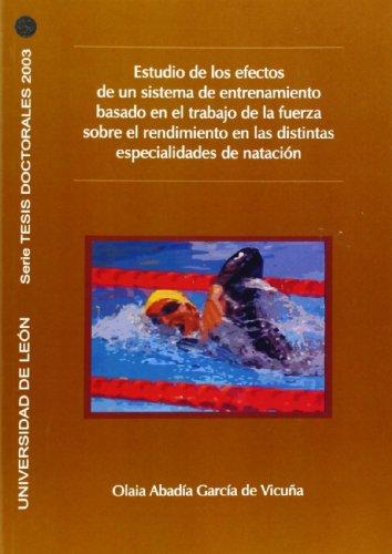 9788497732031: Estudio de los efectos de un sistema de entrenamiento basado en el rodaje de la fuerza sobre el rendimiento en los distintas especialidades de natación (Tesis doctorales 2003)