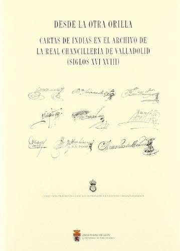 Desde La Otra Orilla: Cartas de Indias En El Archivo de La Real Chancilleria de Valladolid (Siglos ...