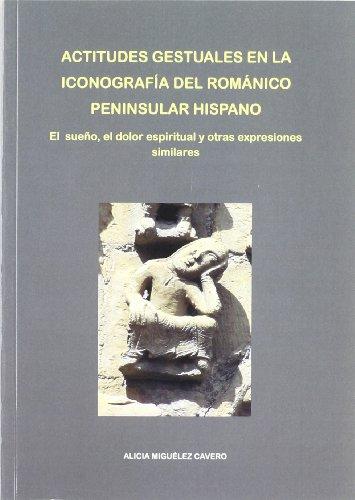 9788497733649: Actitudes gestuales en la iconografía del románico peninsular hispano: el sueño, el dolor espiritual y otras expresiones similares