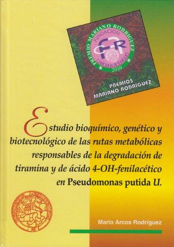 9788497735599: Estudio bioquímico, genético y biotecnológico de las rutas metabólicas responsables de la degradación de tiramina y de ácido 4-OH-fenilacético en Pseudomonas putida U. (Fundación Carolina Rodríguez)