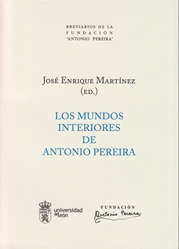"""9788497736404: Los mundos interiores de Antonio Pereira (Breviarios de la Fundación """"Antonio Pereira"""")"""
