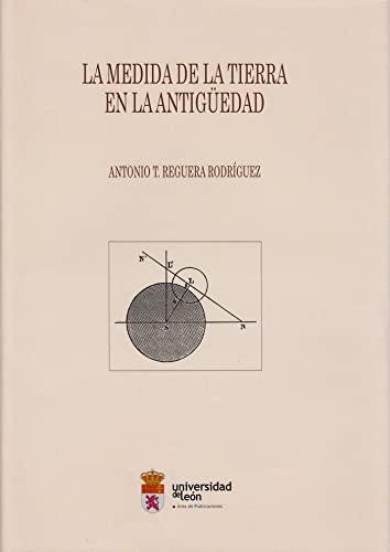 9788497737456: La medida de la tierra en la antigüedad (Tradición clásica y humanística en España e Hispanoamérica) [Paperback] [Jan 25, 2016] Reguera Rodríguez, Antonio T.
