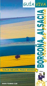 Francia Nordeste, Borgona Y Alsacia/ Northeast France (Spanish Edition) - Christine Monot