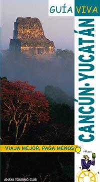 9788497764506: Cancun y Yucatan/ Cancun and Yucatan (Guia viva/ Life Guide) (Spanish Edition)