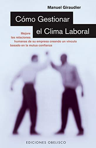 9788497770880: Cómo gestionar el clima laboral : mejore las relaciones humana de su empresa creando un vínculo basado en la mutua confianza