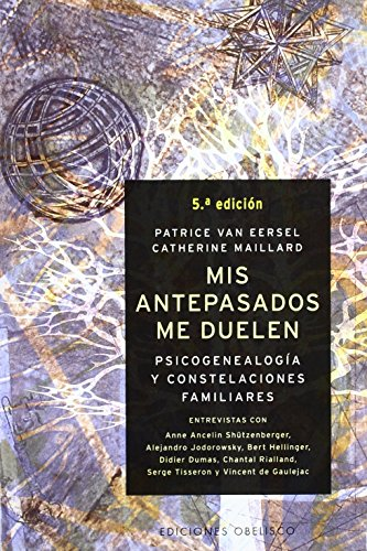 Mis Antepasados Me Duelen: La Psicogenealogia y Constelaciones Familiares (Coleccion Nueva Consciencia) (Spanish Edition) (8497770994) by Patrice Van Eersel; Catherine Maillard