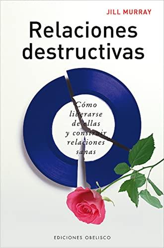 Relaciones destructivas: Como liberarse de ellas y construir relaciones sanas (Spanish Edition): ...