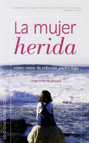 9788497771870: La Mujer Herida: Sanar la Relacion Padre-Hija (The Wounded Woman)