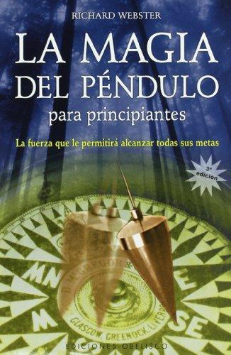 9788497773331: La magia del péndulo para principiantes: la fuerza que le permitira alcanzar todas sus metas (FENG-SHUI)