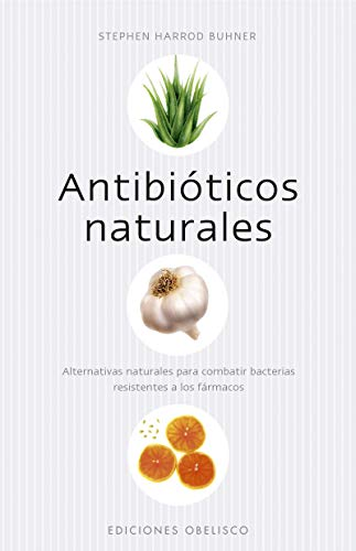 9788497773942: Antibióticos naturales: alternativas naturales para combatir bacterias resistentes a los fármacos