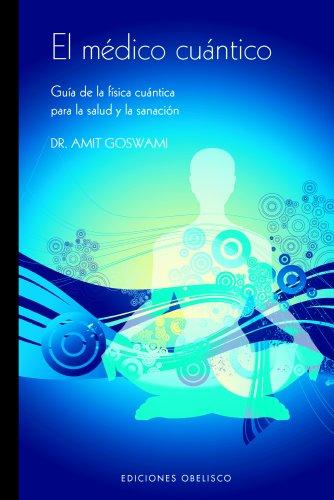 El Medico Cuantico: Guia de La Fisica Cuantica Para La Salud y La Sanacion (Spanish Edition) (849777499X) by Amit Goswami