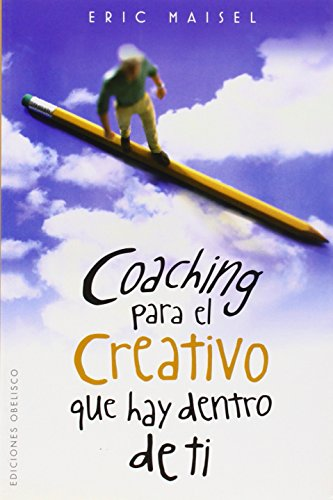 Coaching para el creativo que hay dentro de ti (Spanish Edition) (Coleccion Exito) (8497775864) by Eric Maisel