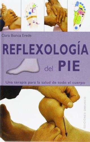 Reflexología del pie : una terapia para la salud de todo el cuerpo - Erede, Clara Bianca