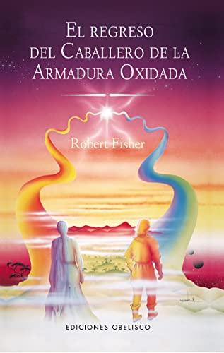 El regreso del caballero de la armadura oxidada (Coleccion Narrativa) (Spanish Edition) - Robert Fisher