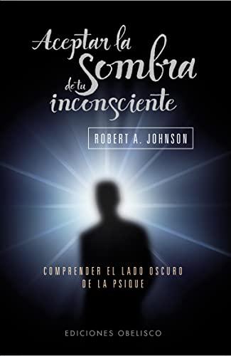 9788497777063: Aceptar la sombra de tu inconsciente (Bolsillo) (PSICOLOGÍA)