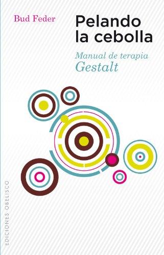 Pelando la Cebolla: Manual de Terapia Gestalt: Bud Feder
