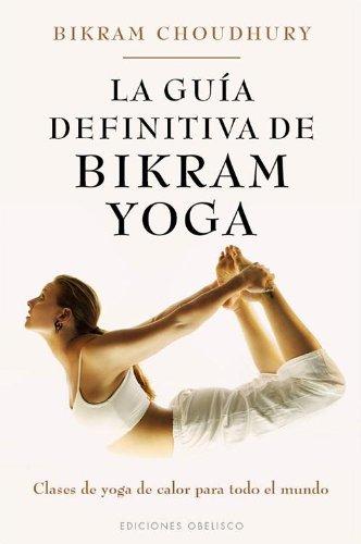9788497778152: La guia definitiva de Bikram Yoga: Clases de Yoga de Calor Para Todo el Mundo (SALUD Y VIDA NATURAL)