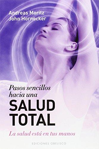 Pasos sencillos hacia una salud total (Spanish Edition) (9788497778817) by Andreas Moritz; John Hornecker