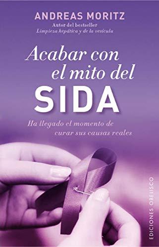 Acabar con el mito del sida (Salud Y Vida Natural) (Spanish Edition) (8497779053) by Andreas Moritz