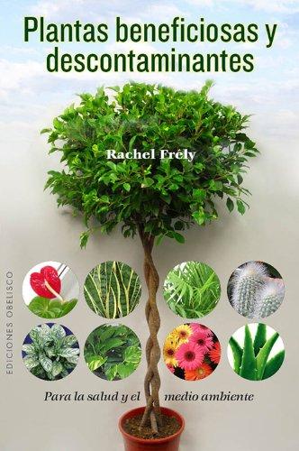 Plantas Beneficiosas y Descontaminantes: Para la Salud: Rachel Frély